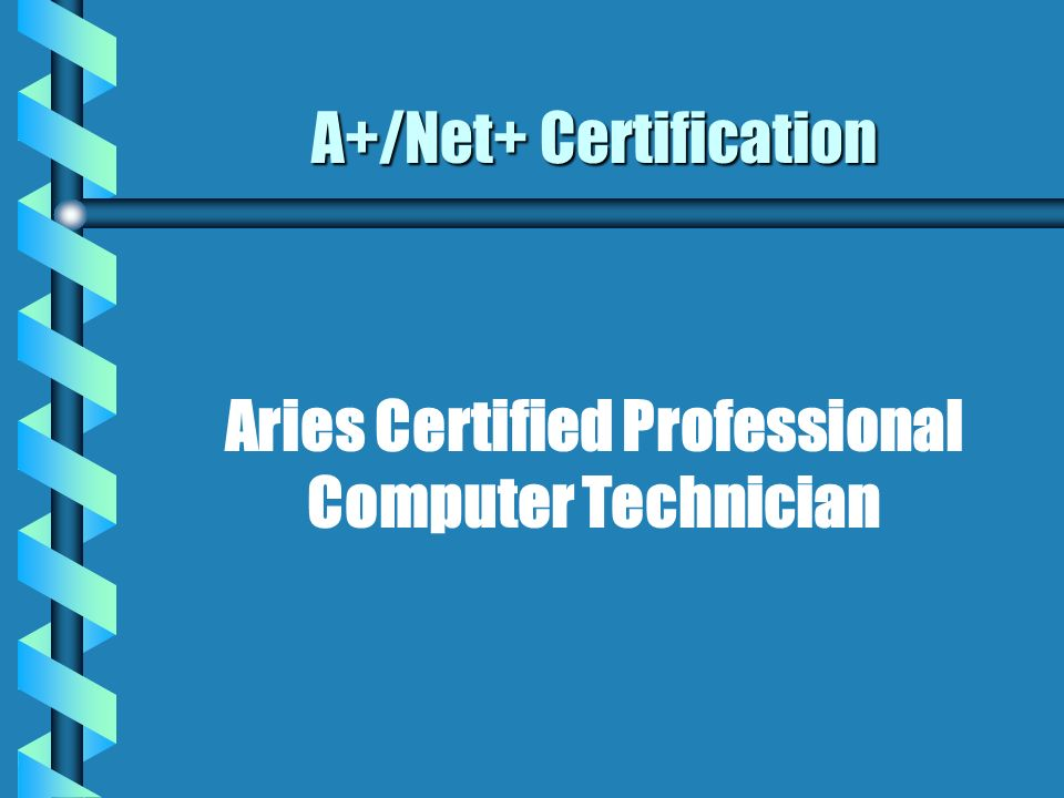A+/Net+ Certification Aries Certified Professional Computer Technician