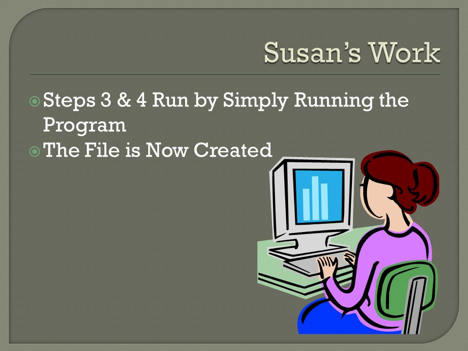 Steps 3 & 4 Run by Simply Running the Program The File is Now Created