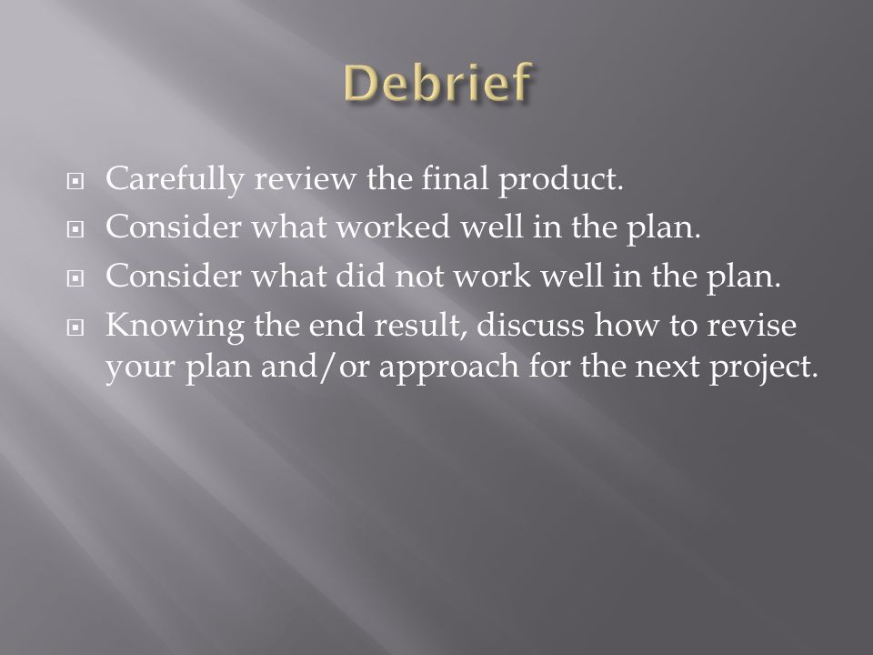 Carefully review the final product. Consider what worked well in the plan.