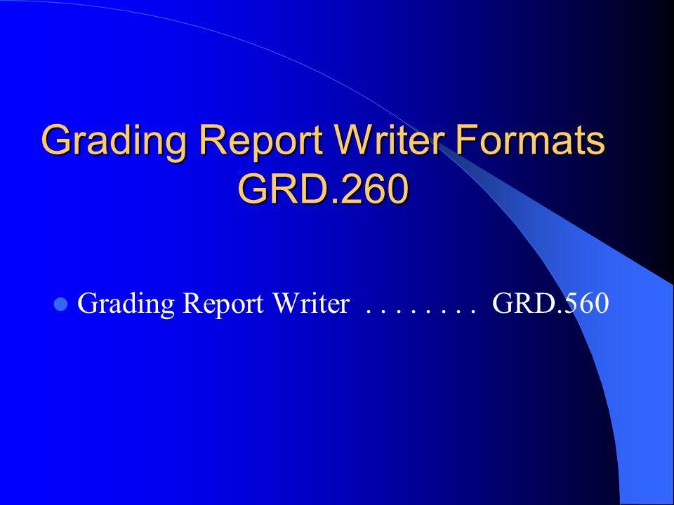 Grading Report Writer Formats GRD.260 Grading Report Writer........ GRD.560