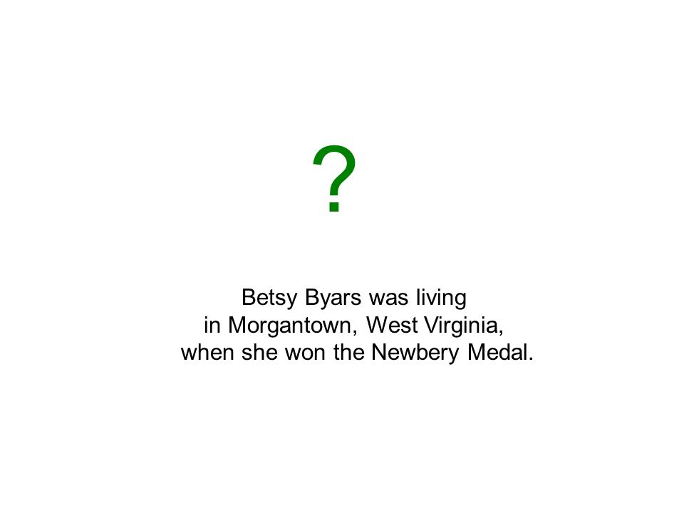 Betsy Byars was living in Morgantown, West Virginia, when she won the Newbery Medal.