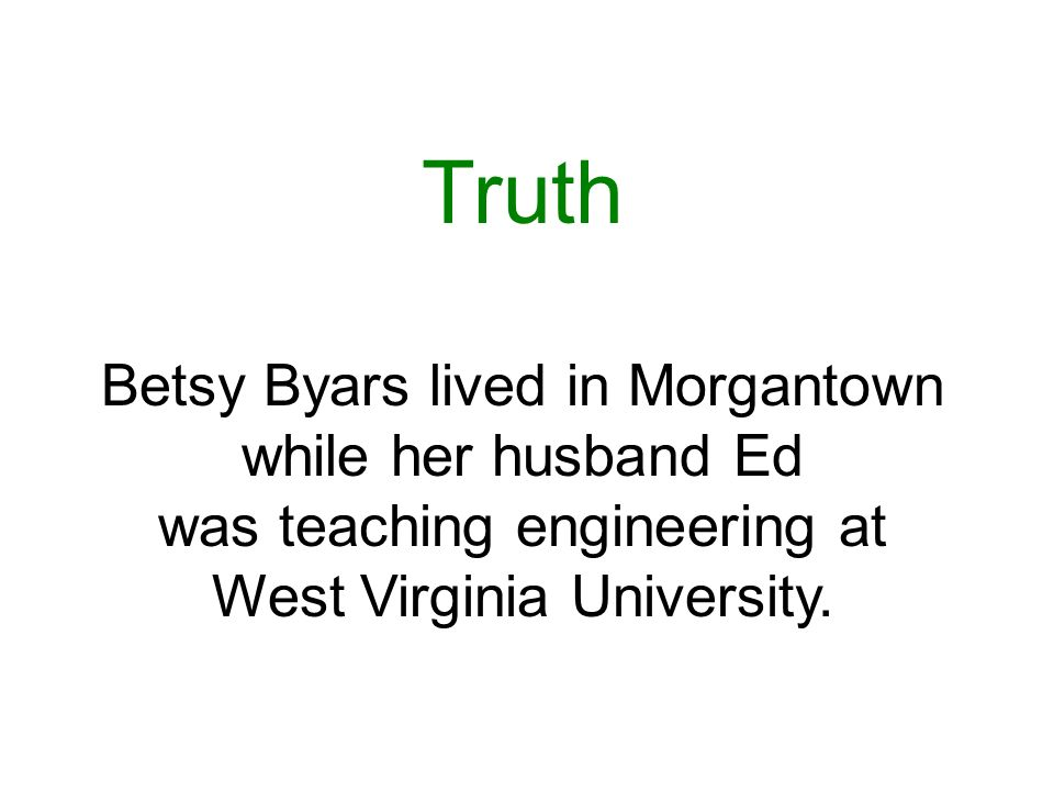Truth Betsy Byars lived in Morgantown while her husband Ed was teaching engineering at West Virginia University.