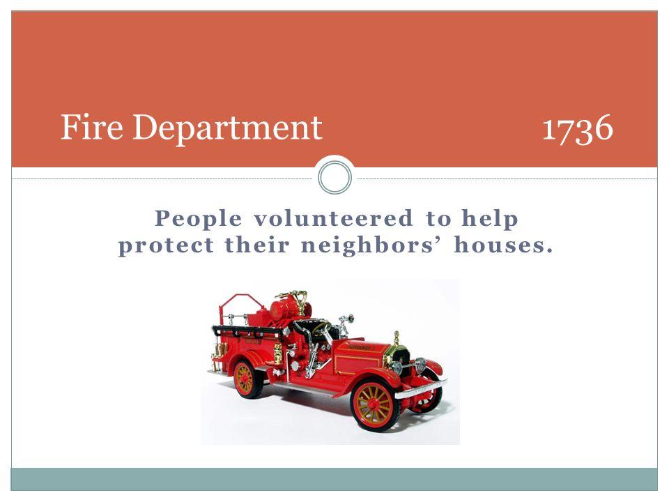 People volunteered to help protect their neighbors houses. Volunteer Department Fire Department 1736