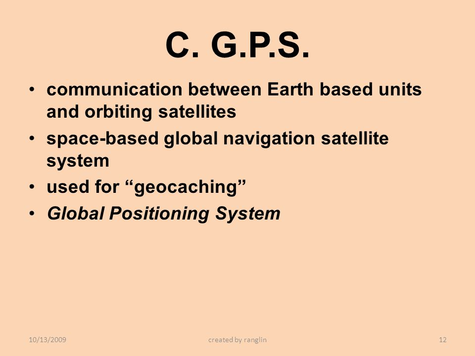 C. G.P.S. communication between Earth based units and orbiting satellites space-based global navigation satellite system used for geocaching Global Po