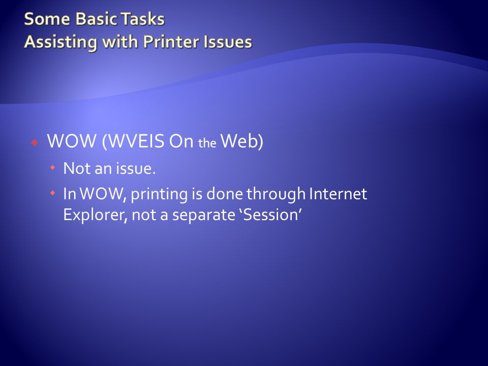 WOW (WVEIS On the Web) Not an issue. In WOW, printing is done through Internet Explorer, not a separate Session