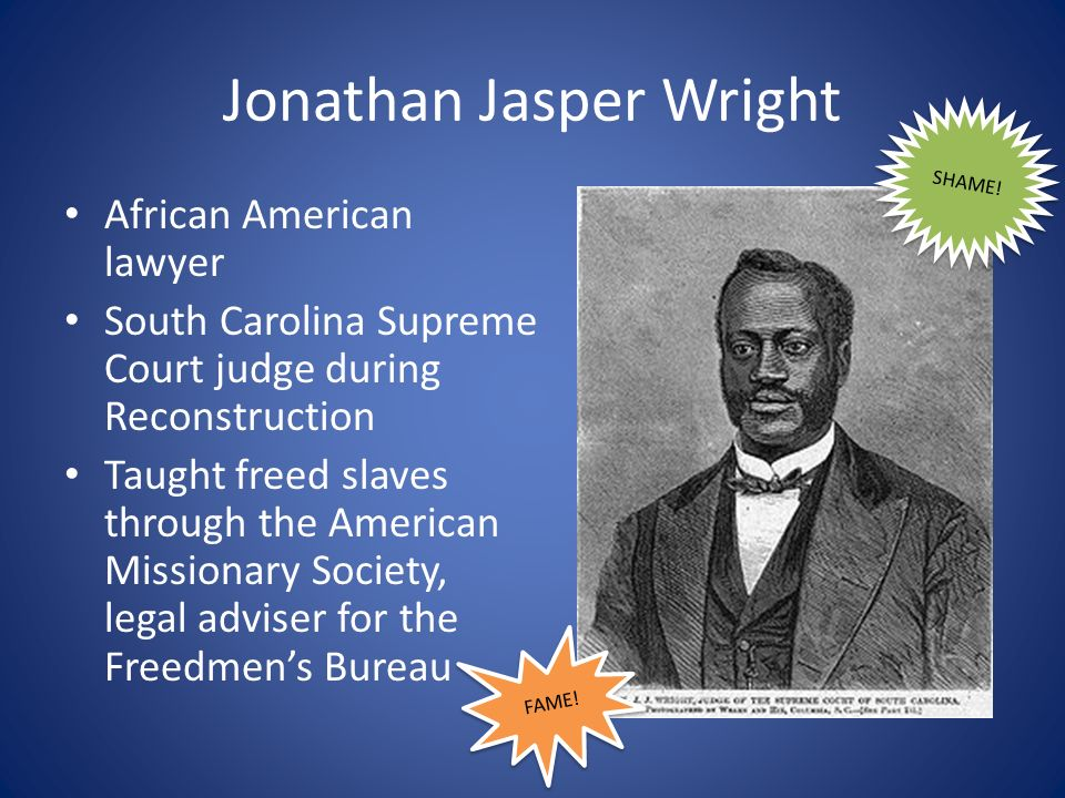 Jonathan Jasper Wright African American lawyer South Carolina Supreme Court judge during Reconstruction Taught freed slaves through the American Missi