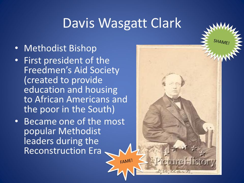 Davis Wasgatt Clark Methodist Bishop First president of the Freedmens Aid Society (created to provide education and housing to African Americans and t