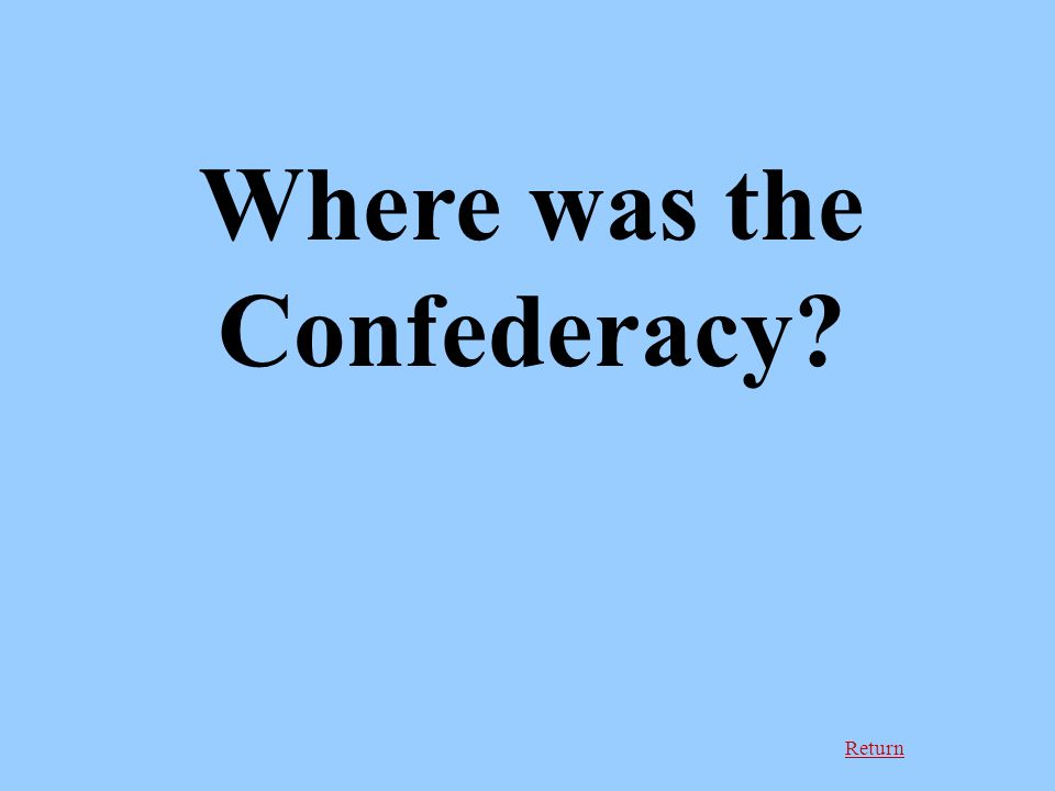 Return Where was the Confederacy