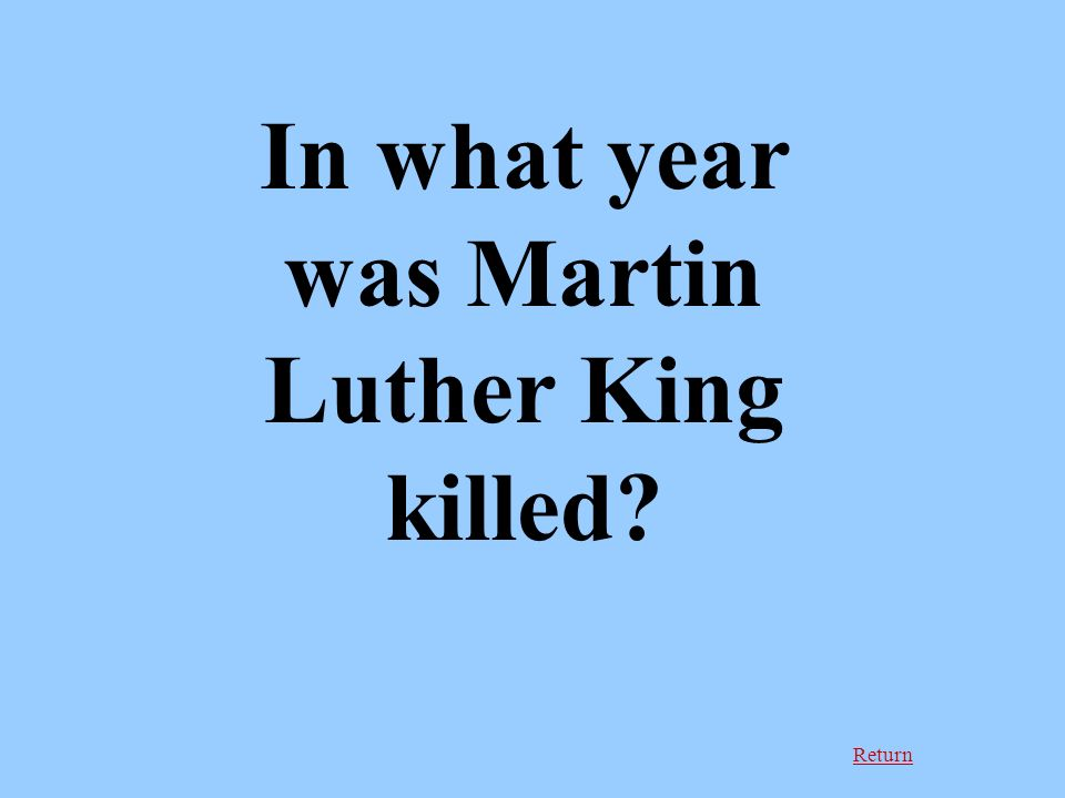 Return In what year was Martin Luther King killed