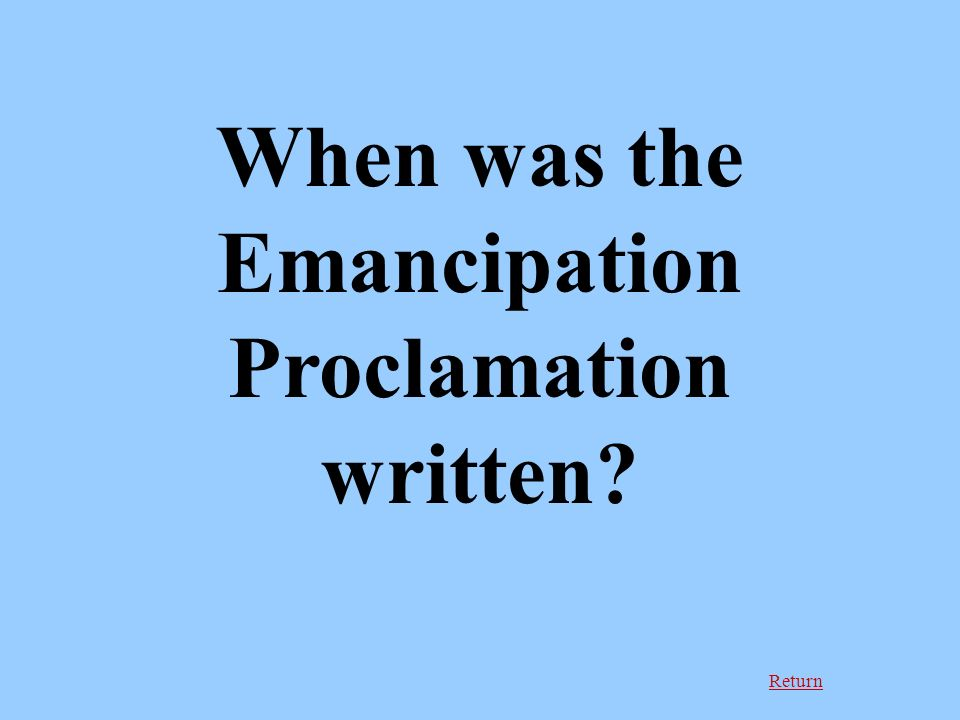 Return When was the Emancipation Proclamation written
