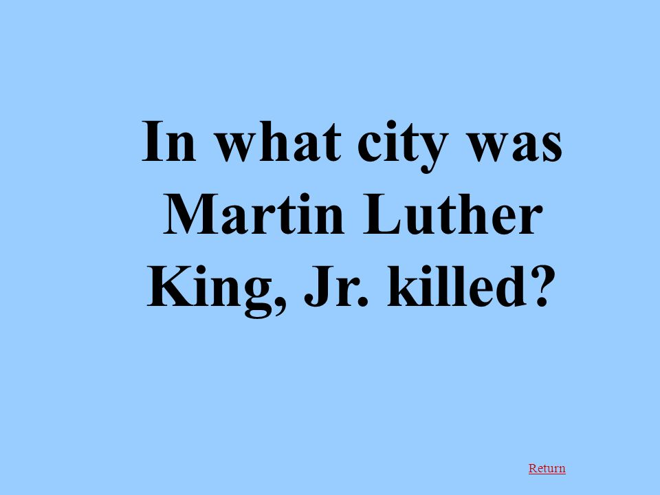 Return In what city was Martin Luther King, Jr. killed