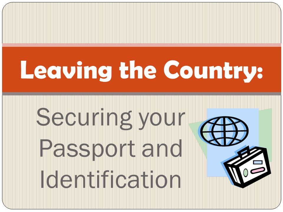 Securing your Passport and Identification Leaving the Country: