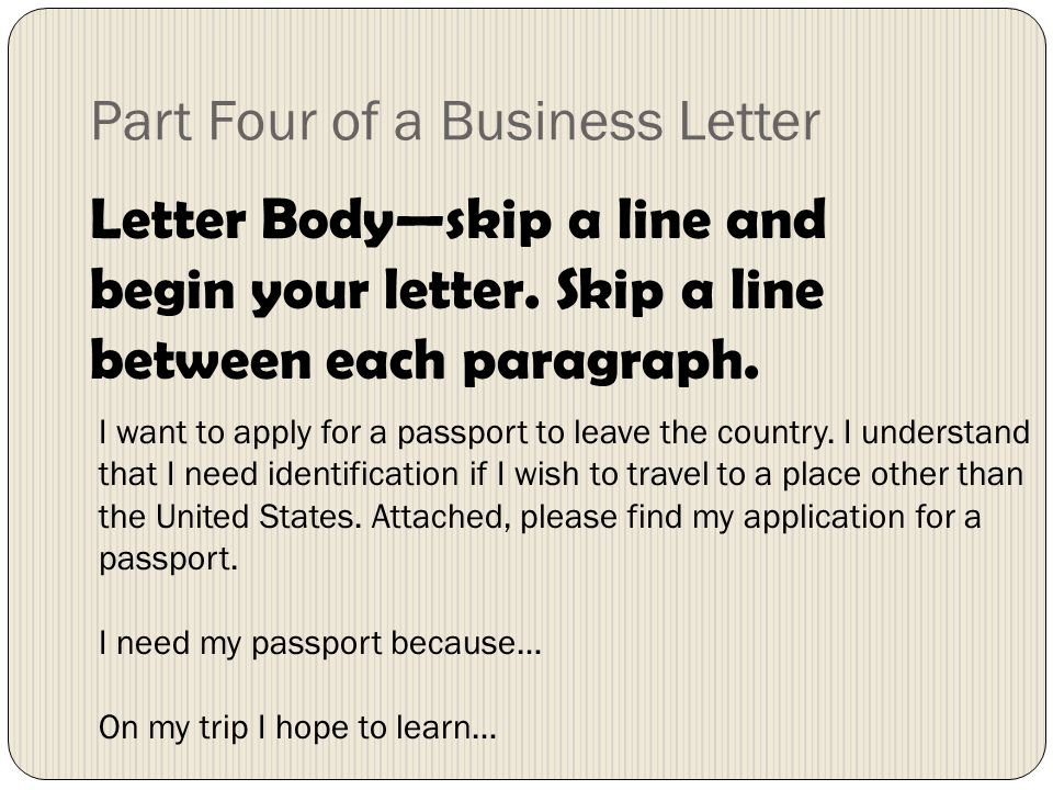 Part Four of a Business Letter Letter Bodyskip a line and begin your letter.