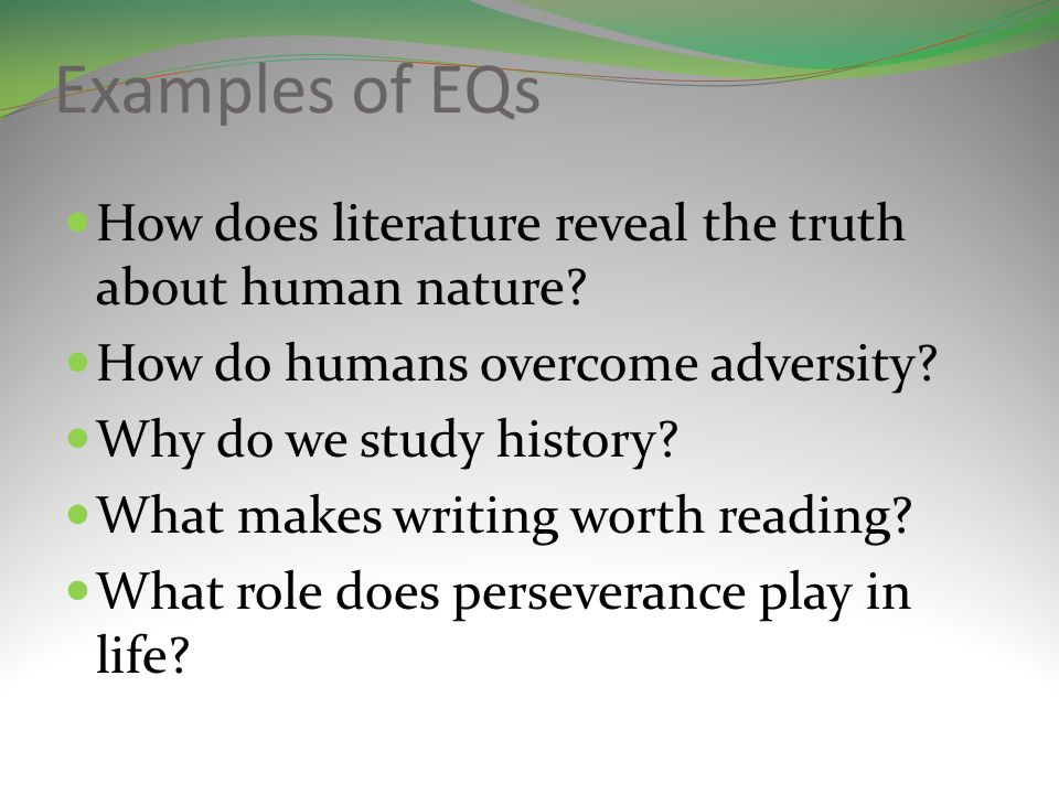 Examples of EQs How does literature reveal the truth about human nature.