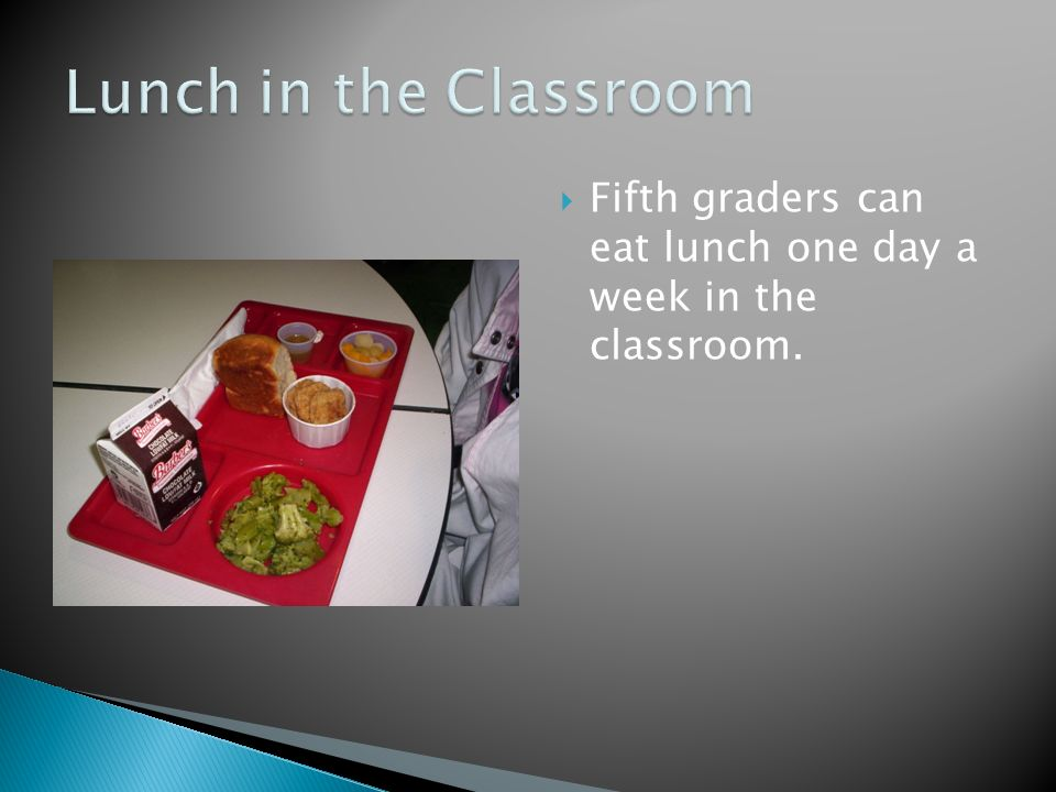 Fifth graders can eat lunch one day a week in the classroom.