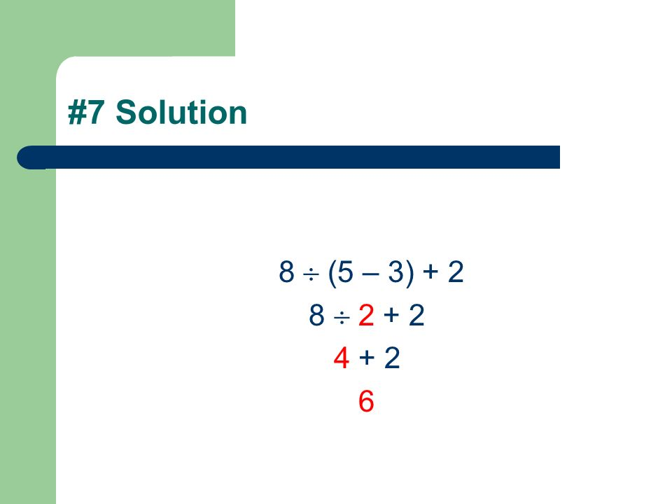 #6 Solution 18 – 4 2 5 18 – 2 5 18 – 10 8