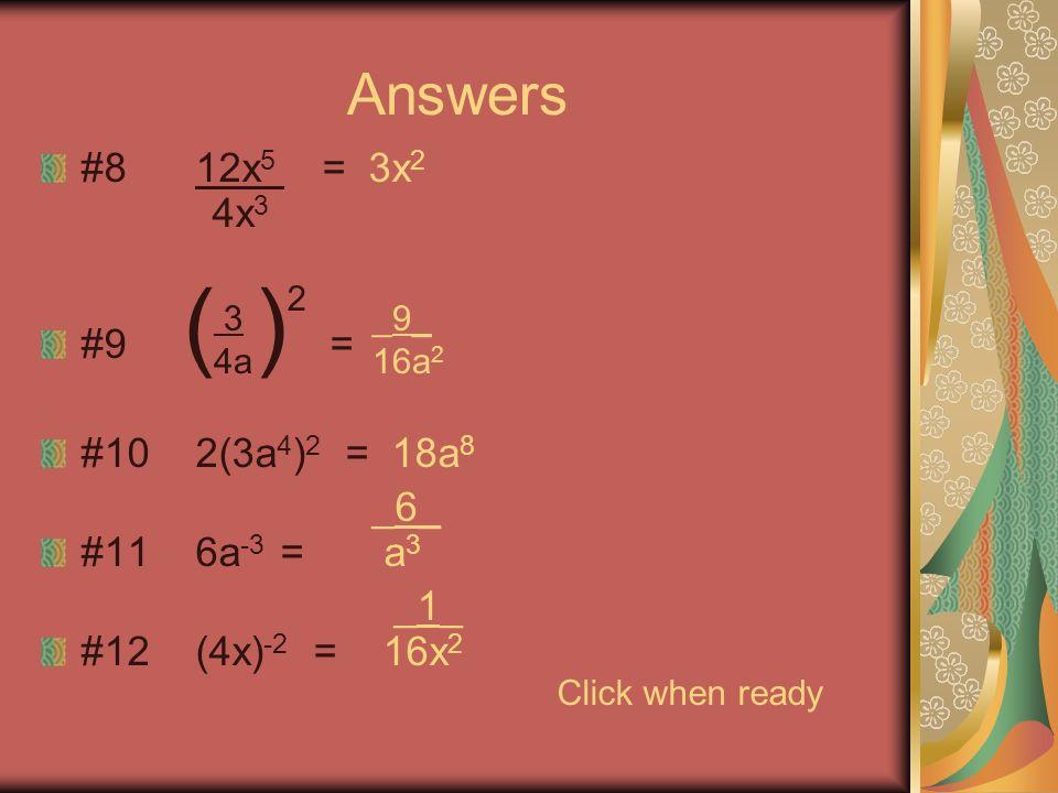 Answers #1 4x+5x = 9x #2 6x+7x 2 +8x-2x 2 = 5x 2 +14x #3 a · a · a · a = a 4 #4 5x · 7y = 35xy #5 4x 2 · 6x 3 = 24x 5 #6 3x 2 y · 5xy 5 = 15x 3 y 6 #7 (3a 2 ) 3 = 27a 6 Click when ready