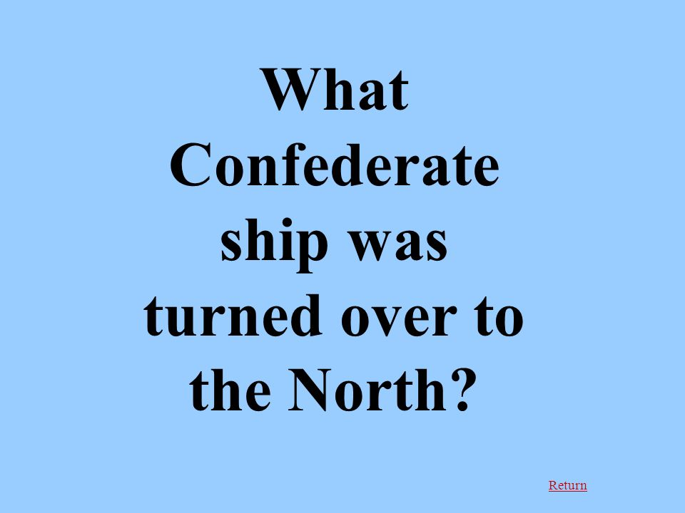 Return What Confederate ship was turned over to the North