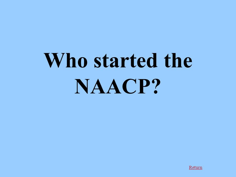 Return Who started the NAACP