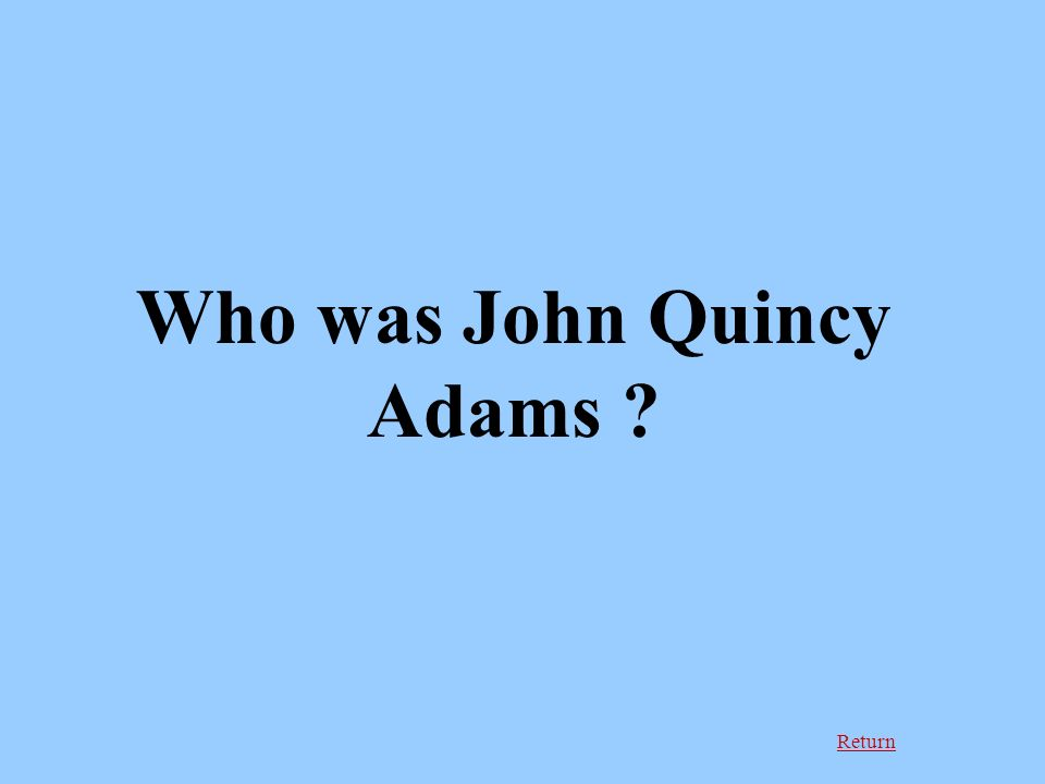 Return Who was John Quincy Adams