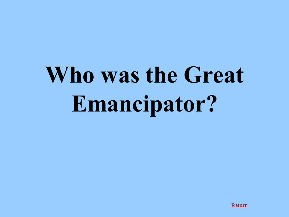 Return Who was the Great Emancipator