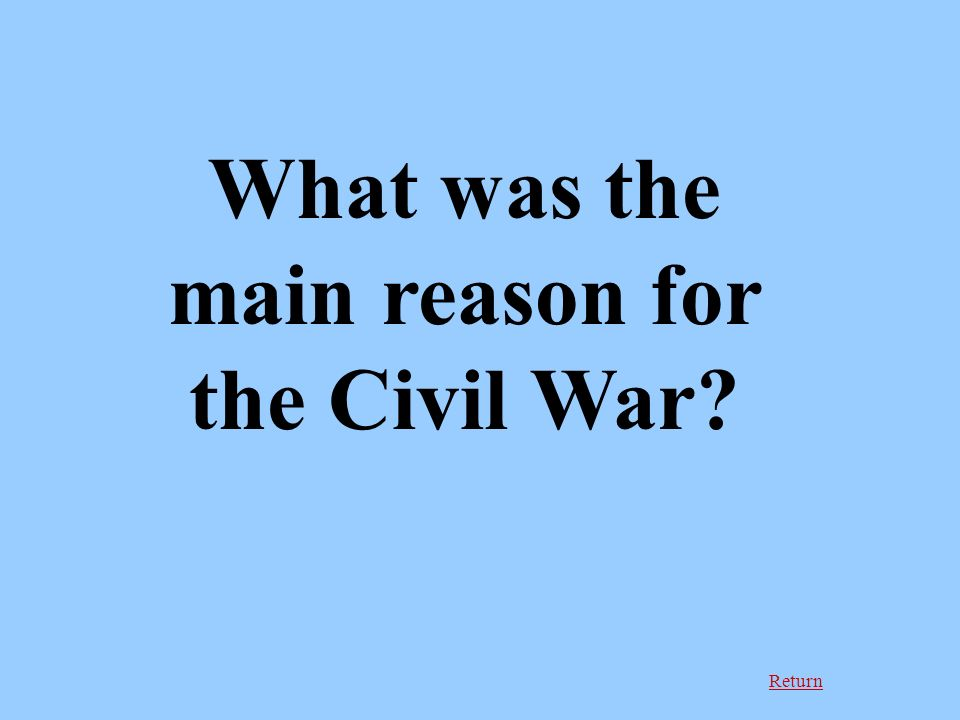Return What was the main reason for the Civil War