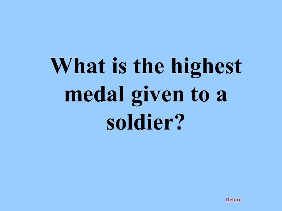 Return What is the highest medal given to a soldier