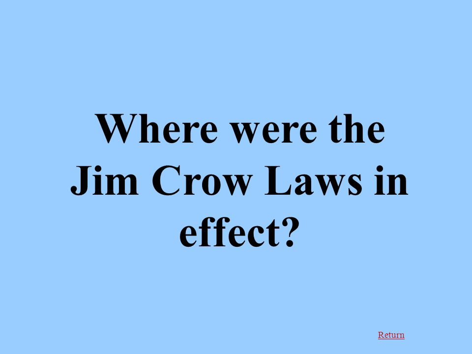 Return Where were the Jim Crow Laws in effect