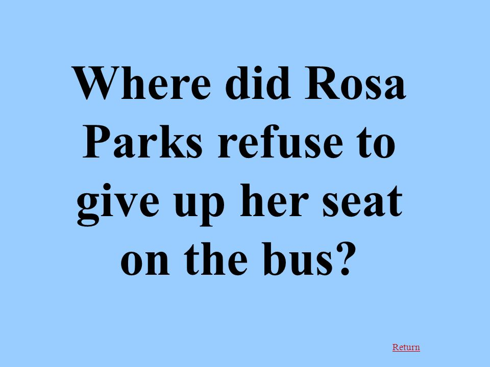 Return Where did Rosa Parks refuse to give up her seat on the bus