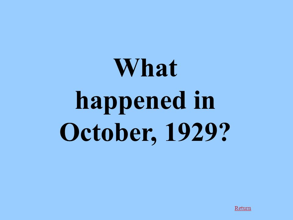 Return What happened in October, 1929?
