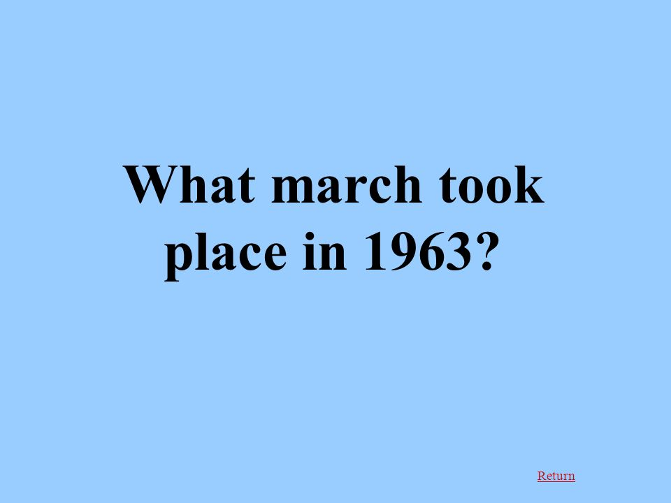 Return What march took place in 1963