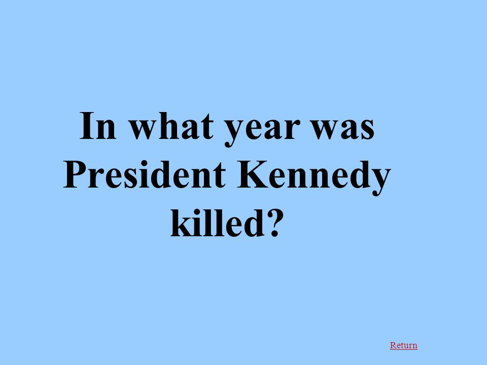 Return In what year was President Kennedy killed?