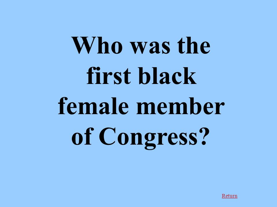 Return Who was the first black female member of Congress