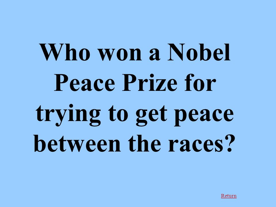 Return Who won a Nobel Peace Prize for trying to get peace between the races