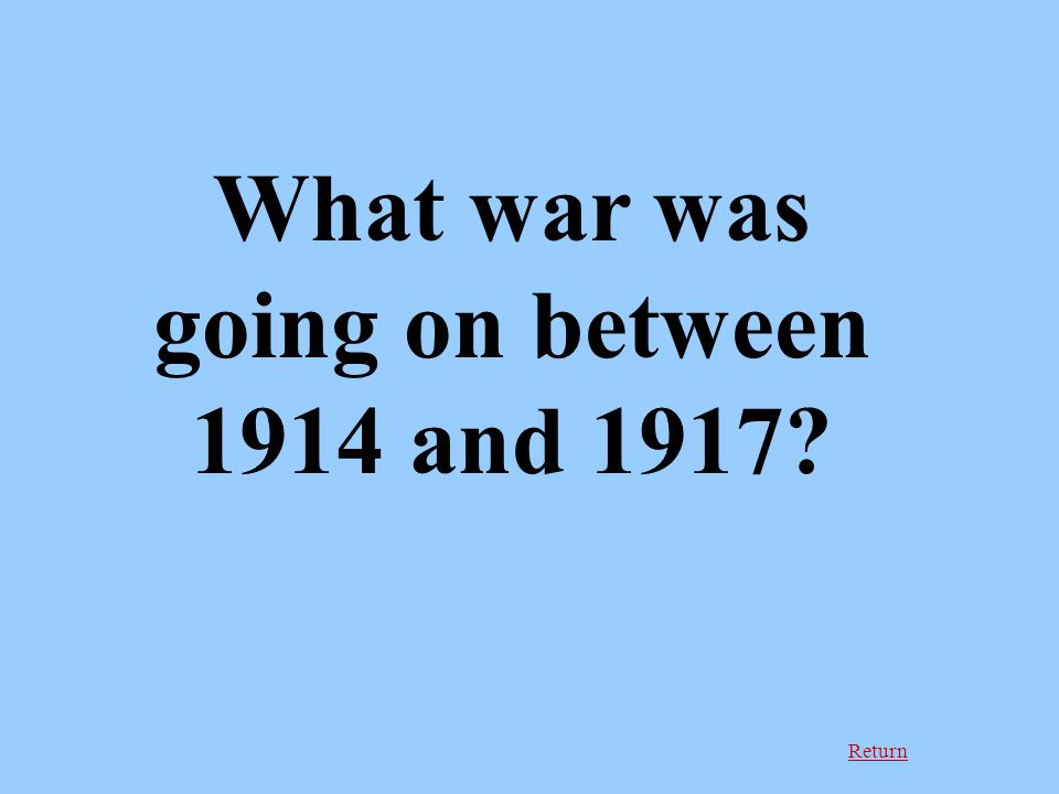 Return What war was going on between 1914 and 1917