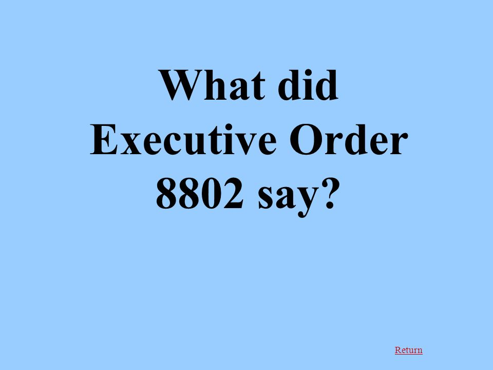 Return What did Executive Order 8802 say?