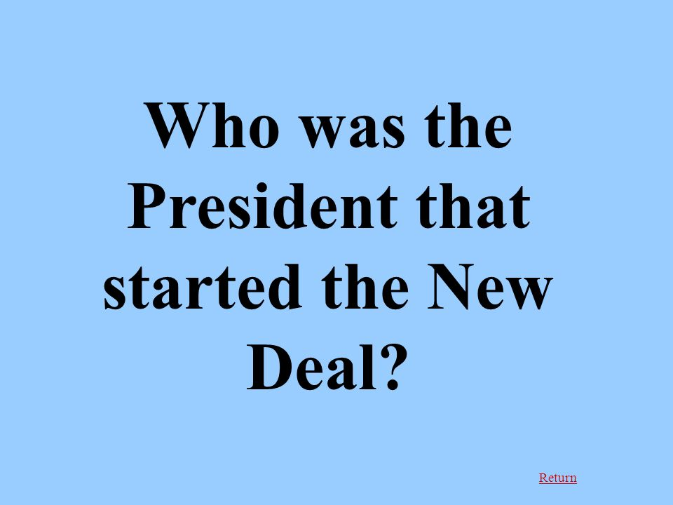Return Who was the President that started the New Deal?