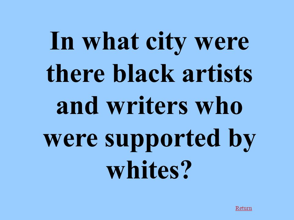 Return In what city were there black artists and writers who were supported by whites