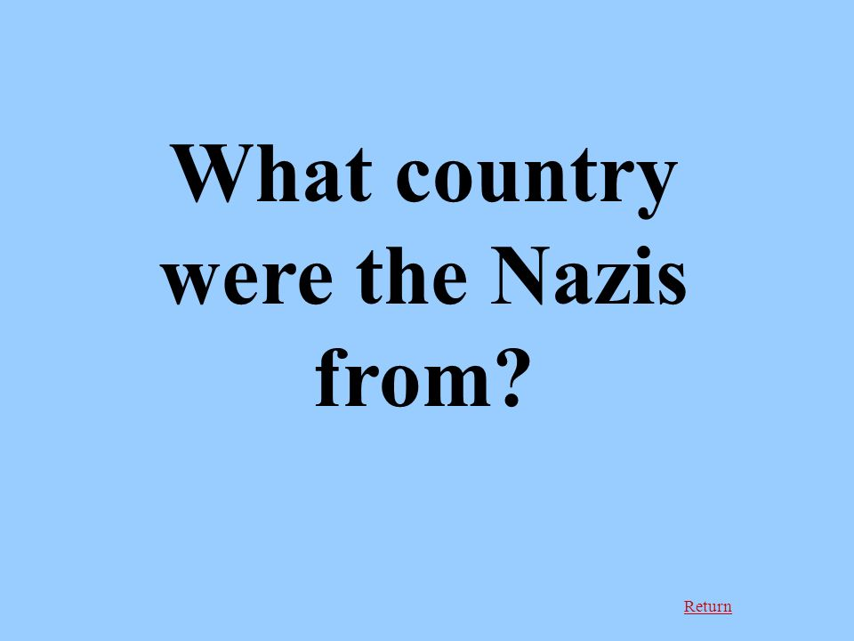 Return What country were the Nazis from?