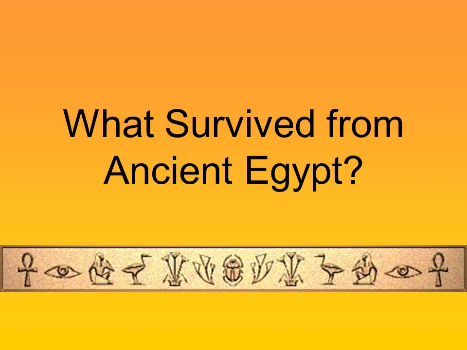 What Survived from Ancient Egypt?