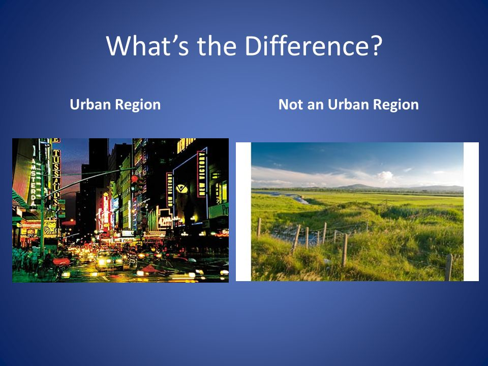 Whats the Difference Urban Region Not an Urban Region