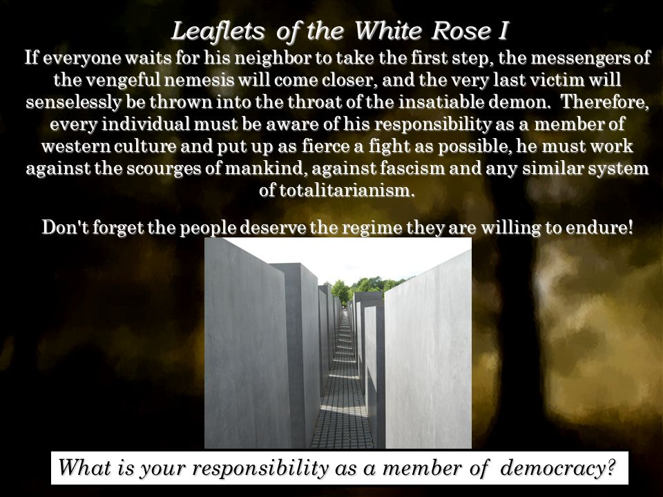 Leaflets of the White Rose I If everyone waits for his neighbor to take the first step, the messengers of the vengeful nemesis will come closer, and the very last victim will senselessly be thrown into the throat of the insatiable demon.