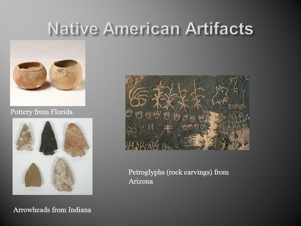 Arrowheads from Indiana Pottery from Florida Petroglyphs (rock carvings) from Arizona