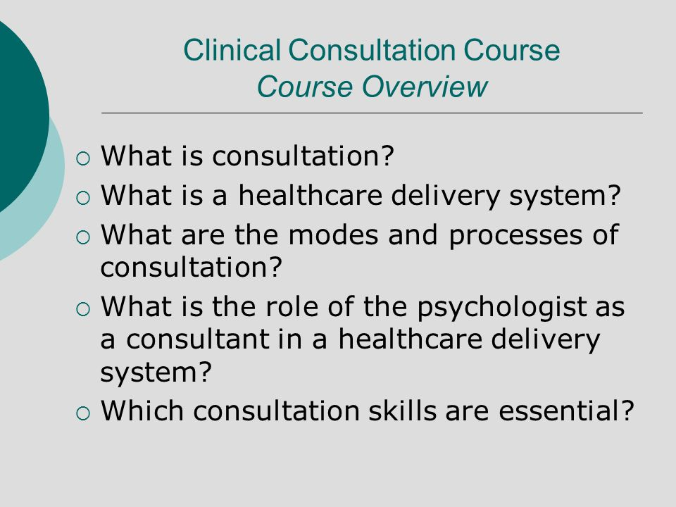 Clinical Consultation Course Course Overview What is consultation? What is a healthcare delivery system? What are the modes and processes of consultat