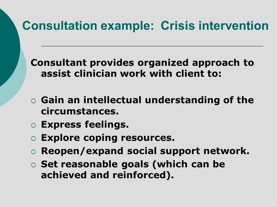 Consultant provides organized approach to assist clinician work with client to: Gain an intellectual understanding of the circumstances. Express feeli