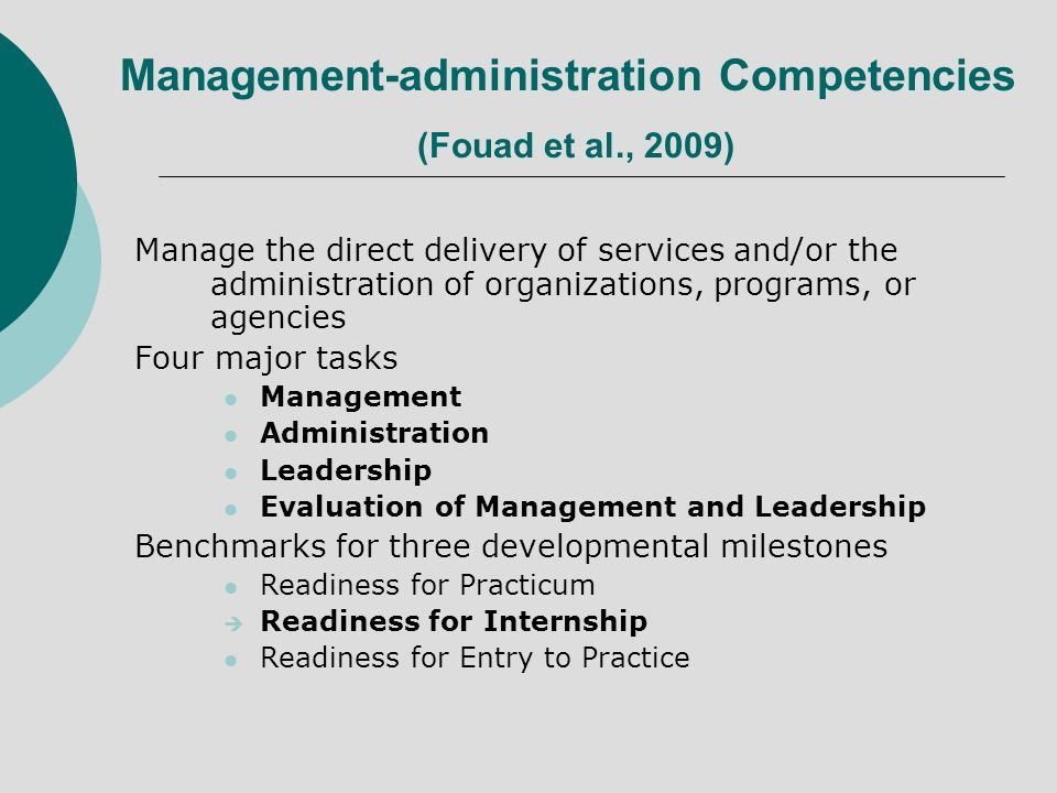 Management-administration Competencies (Fouad et al., 2009) Manage the direct delivery of services and/or the administration of organizations, program