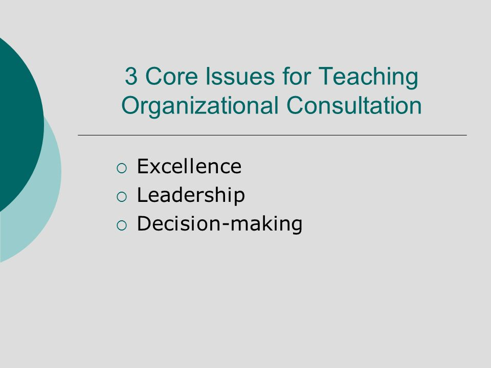 3 Core Issues for Teaching Organizational Consultation Excellence Leadership Decision-making