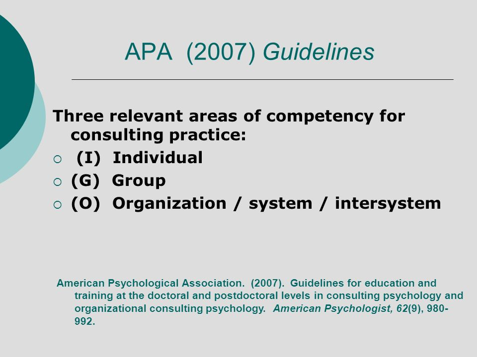 Consultation Competencies (Fouad et al., 2009) The ability to provide expert guidance or professional assistance in response to a clients needs or goals Three major tasks Role of Consultant Addressing Referral Questions Communication of Findings Three developmental milestones Readiness for Practicum Readiness for Internship Readiness for Entry to Practice
