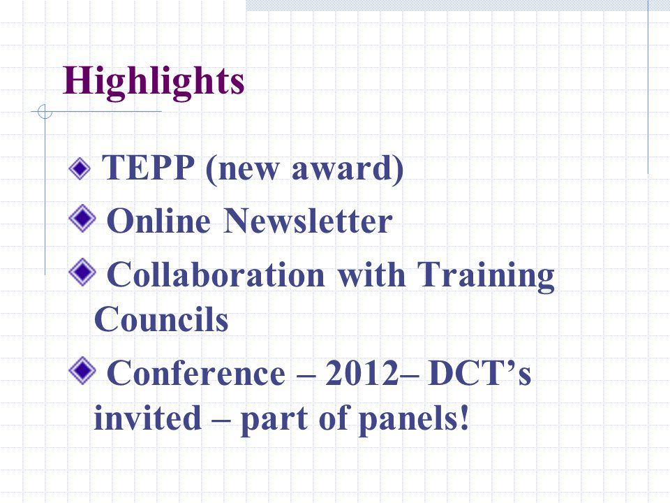 Highlights TEPP (new award) Online Newsletter Collaboration with Training Councils Conference – 2012– DCTs invited – part of panels!