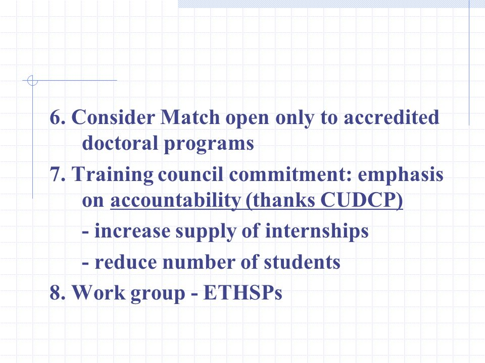 6. Consider Match open only to accredited doctoral programs 7.